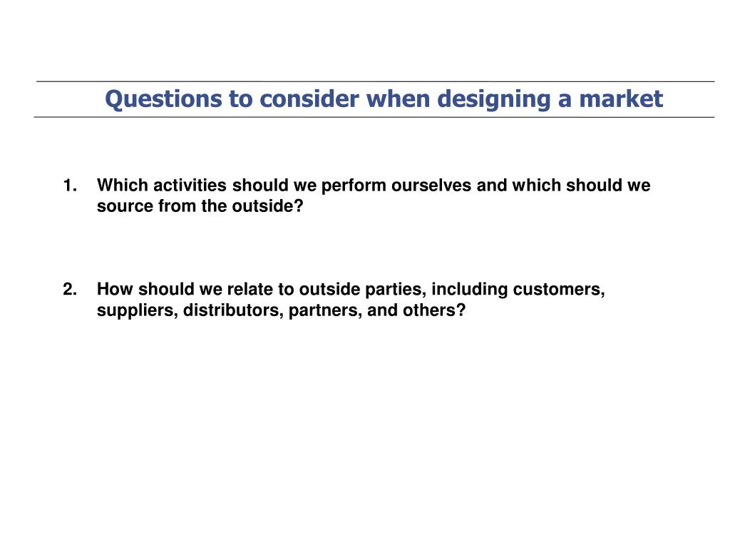 Questions to consider when designing a market