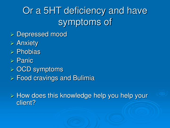 Or a 5HT deficiency and have symptoms of