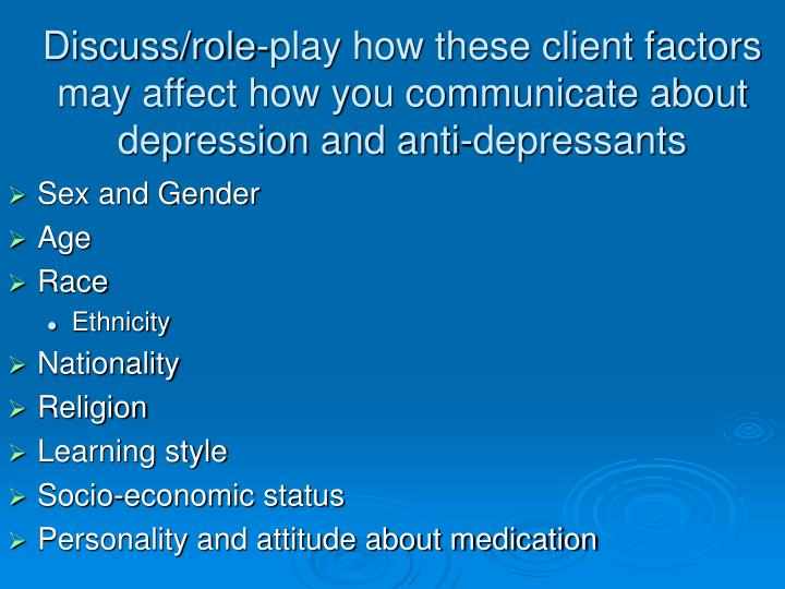 Discuss/role-play how these client factors may affect how you communicate about depression and anti-depressants