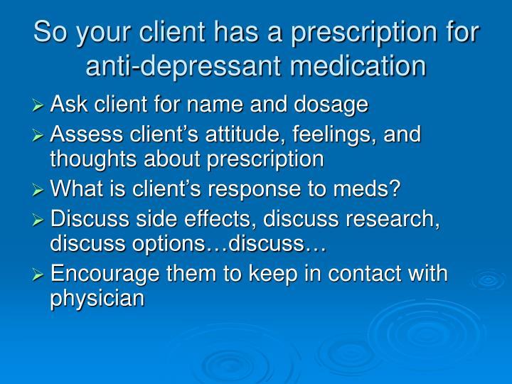 So your client has a prescription for anti-depressant medication