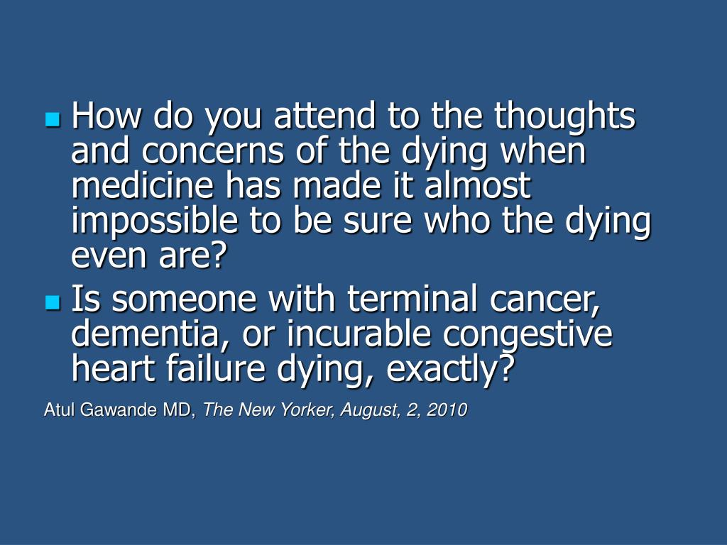 How do you attend to the thoughts and concerns of the dying when medicine has made it almost impossible to be sure who the dying even are?