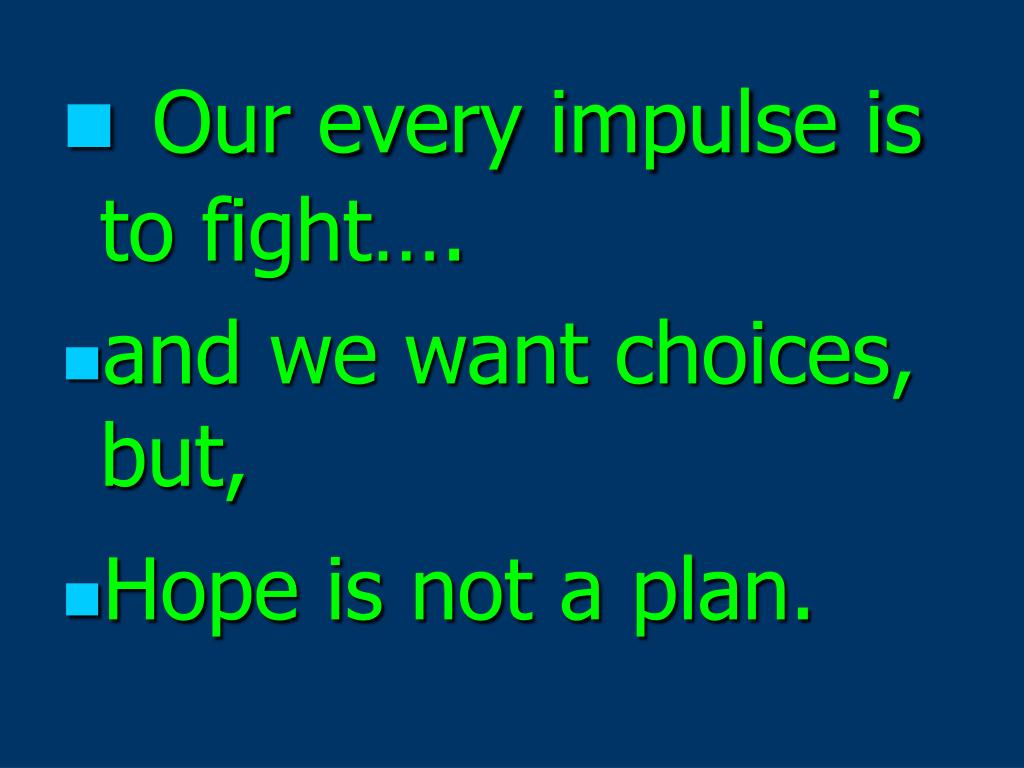 Our every impulse is to fight….