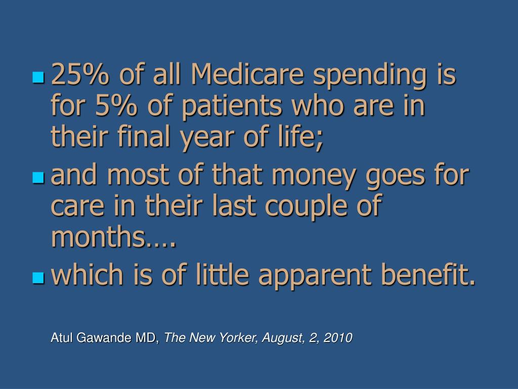25% of all Medicare spending is for 5% of patients who are in their final year of life;