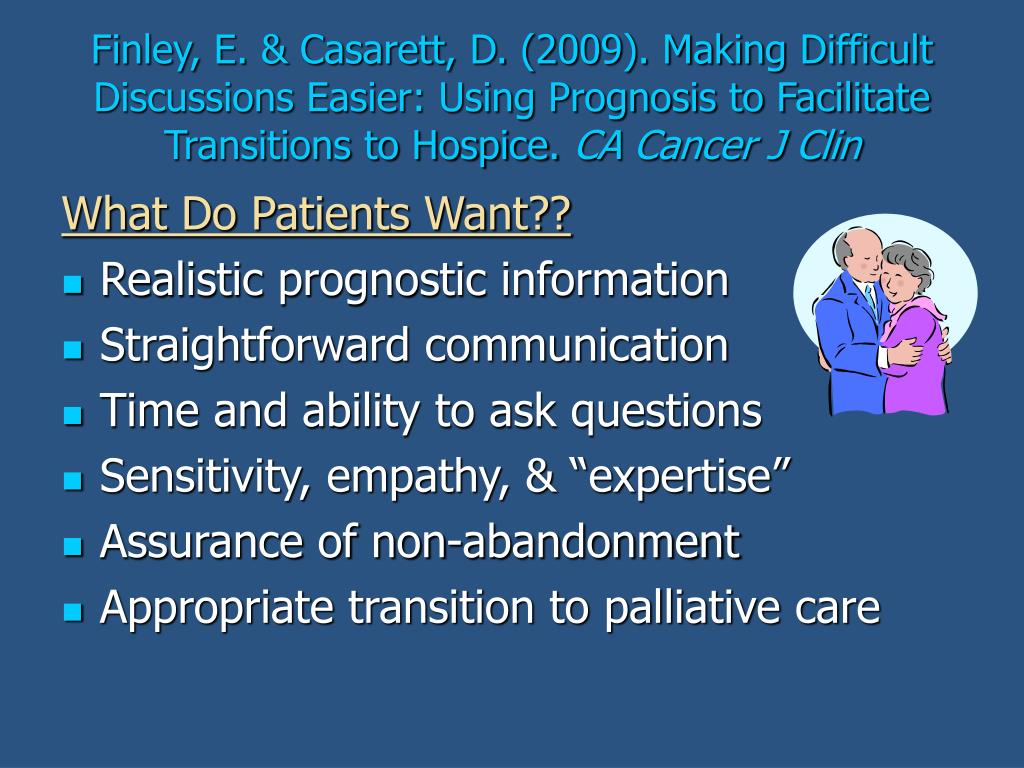 Finley, E. & Casarett, D. (2009). Making Difficult Discussions Easier: Using Prognosis to Facilitate Transitions to Hospice.