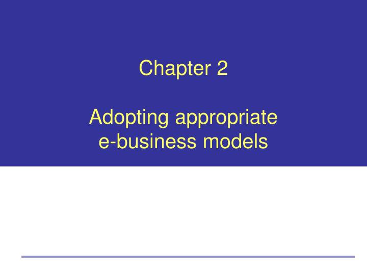 Chapter 2 adopting appropriate e business models
