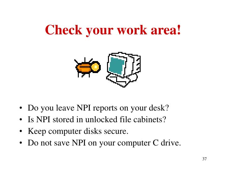 Check your work area!