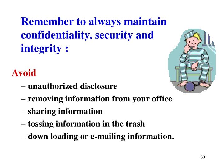 Remember to always maintain confidentiality, security and integrity :