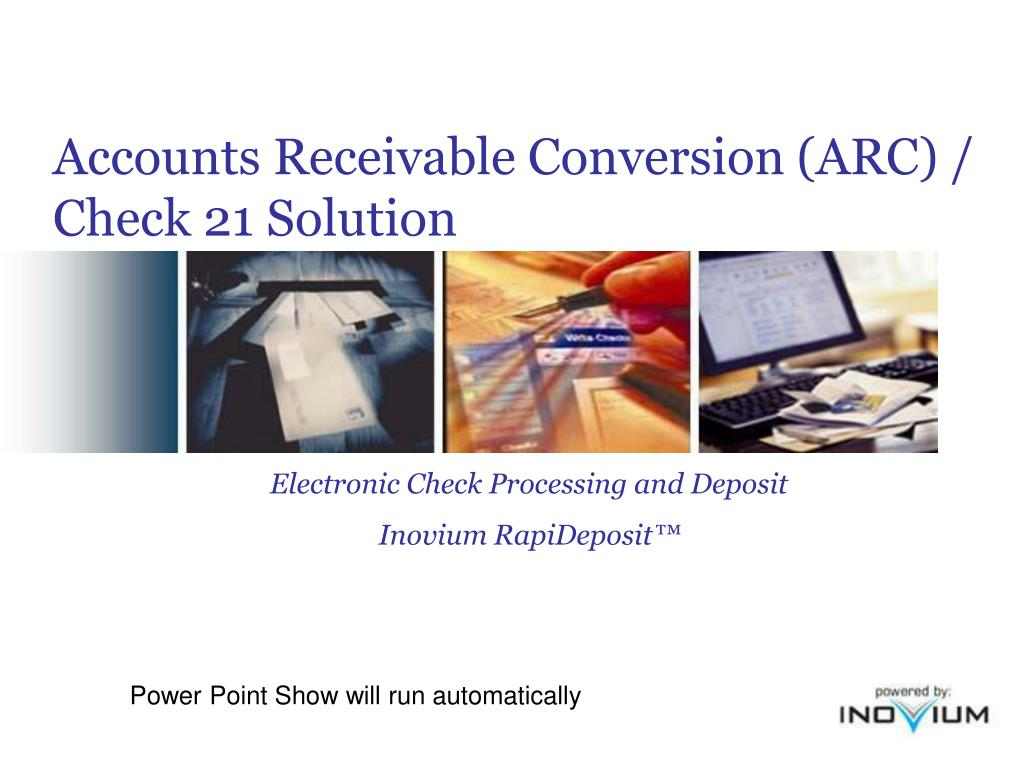 Accounts Receivable Conversion (ARC) / Check 21 Solution