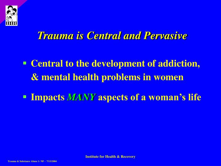 Trauma is Central and Pervasive