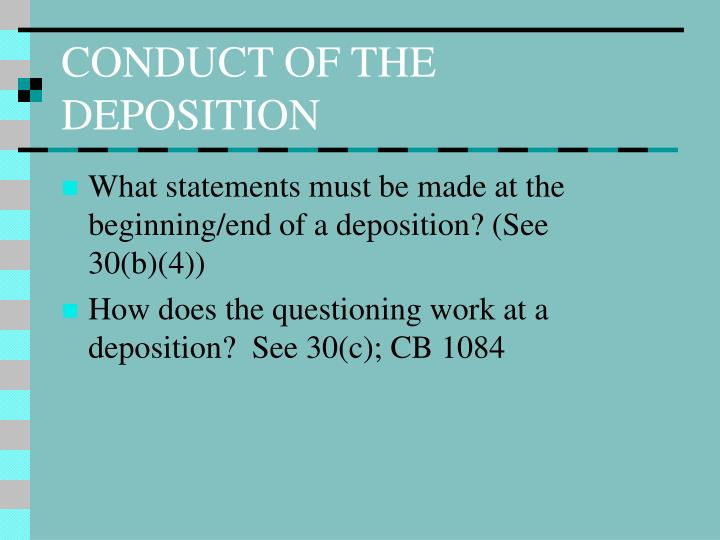 CONDUCT OF THE DEPOSITION