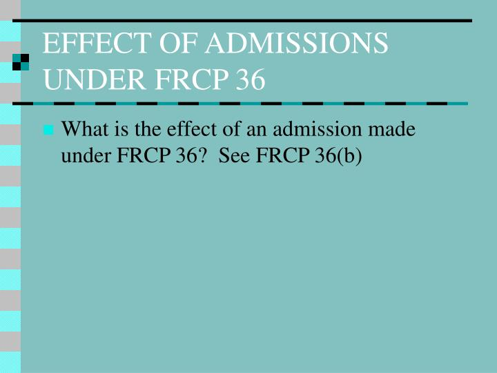 EFFECT OF ADMISSIONS UNDER FRCP 36