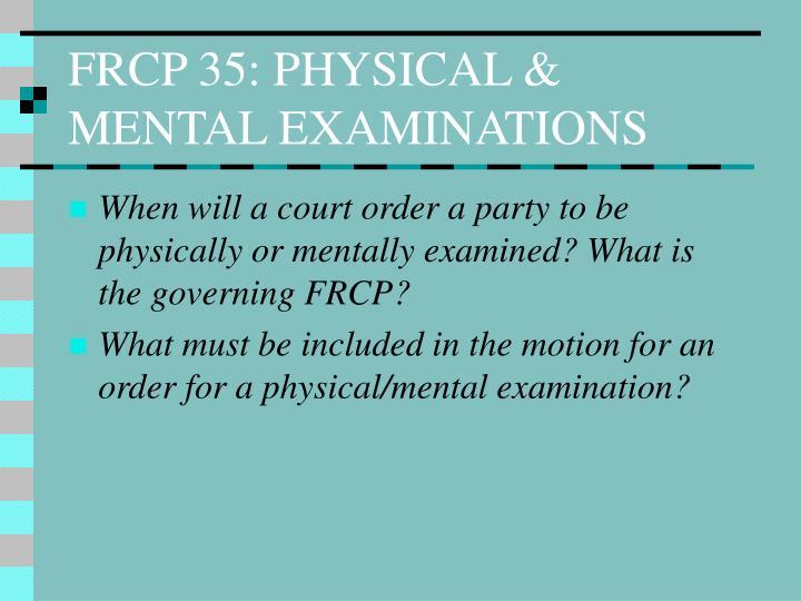 FRCP 35: PHYSICAL & MENTAL EXAMINATIONS