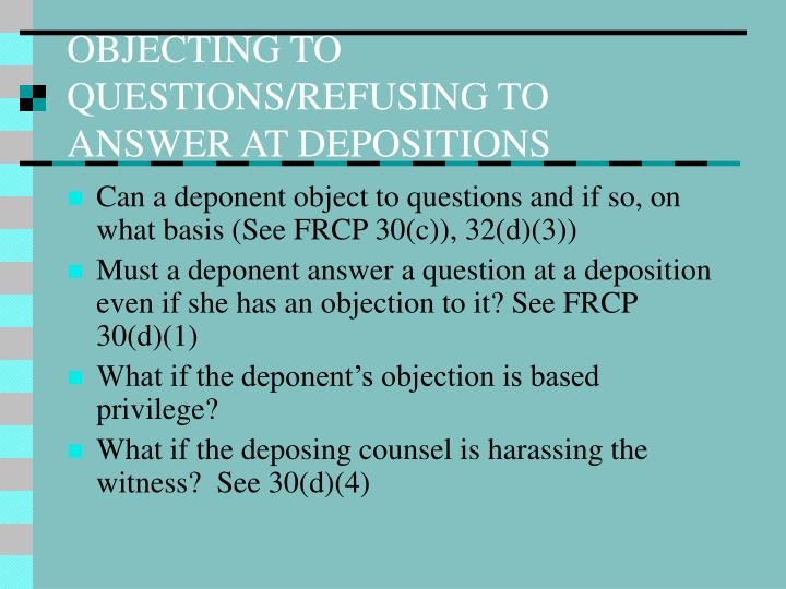 OBJECTING TO QUESTIONS/REFUSING TO ANSWER AT DEPOSITIONS