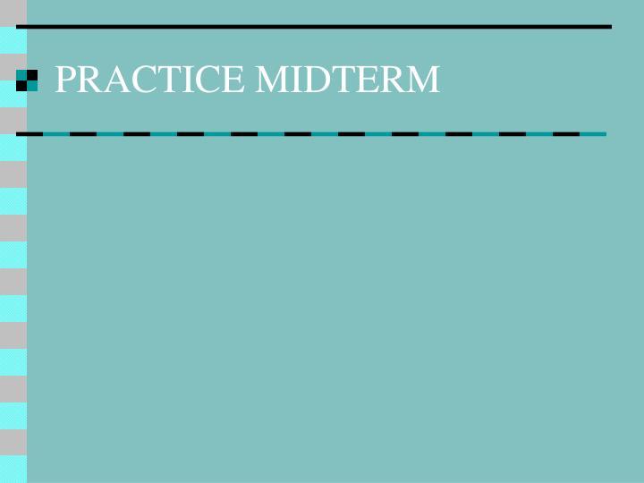 PRACTICE MIDTERM