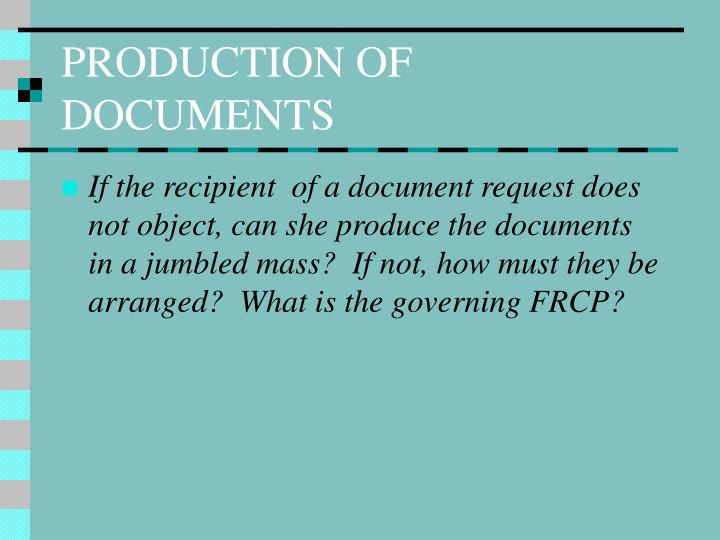 PRODUCTION OF DOCUMENTS