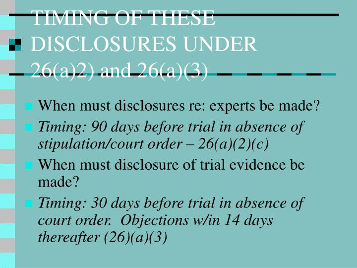 TIMING OF THESE DISCLOSURES UNDER 26(a)2) and 26(a)(3)