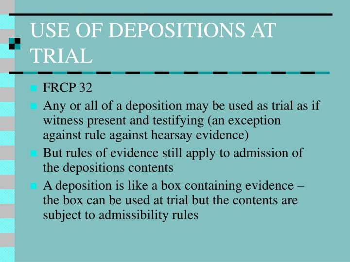 USE OF DEPOSITIONS AT TRIAL
