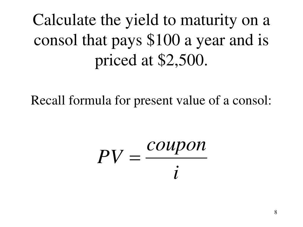 Calculate the yield to maturity on a consol that pays $100 a year and is priced at $2,500.