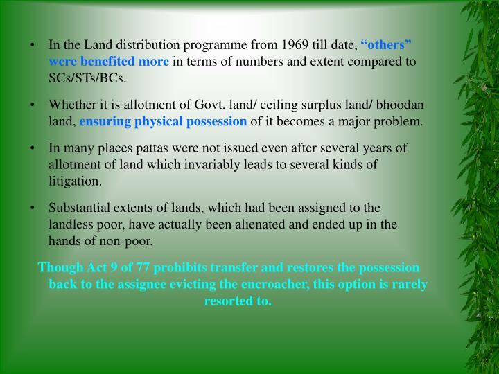 In the Land distribution programme from 1969 till date,