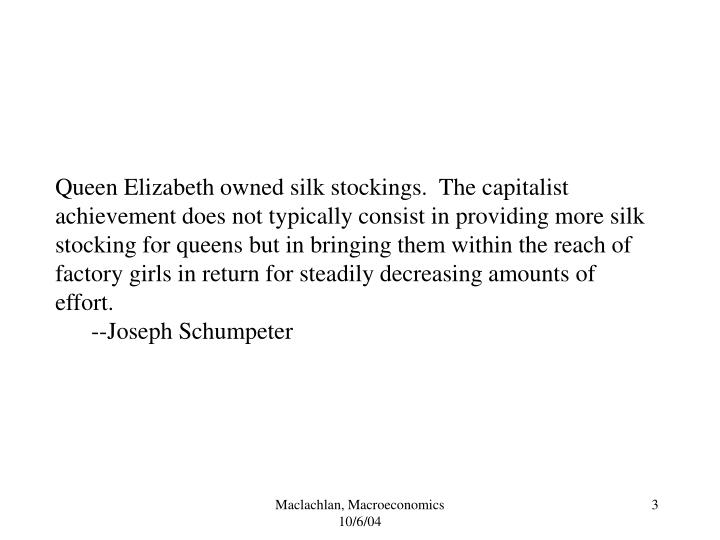 Queen Elizabeth owned silk stockings.  The capitalist achievement does not typically consist in prov...