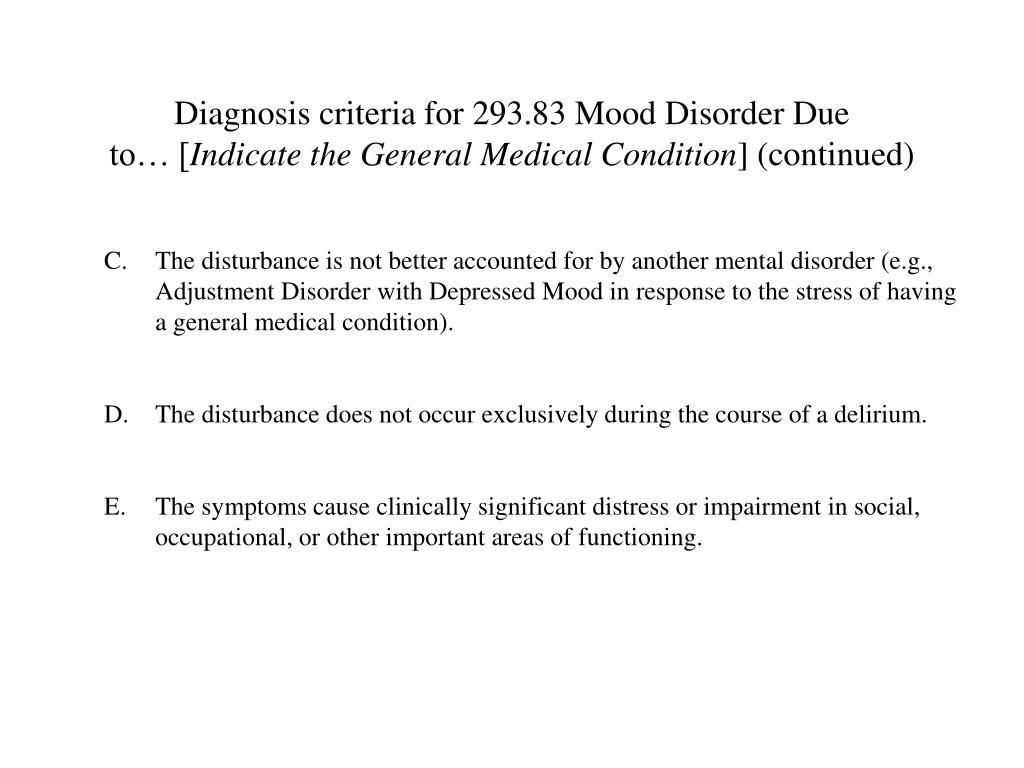 Diagnosis criteria for 293.83 Mood Disorder Due