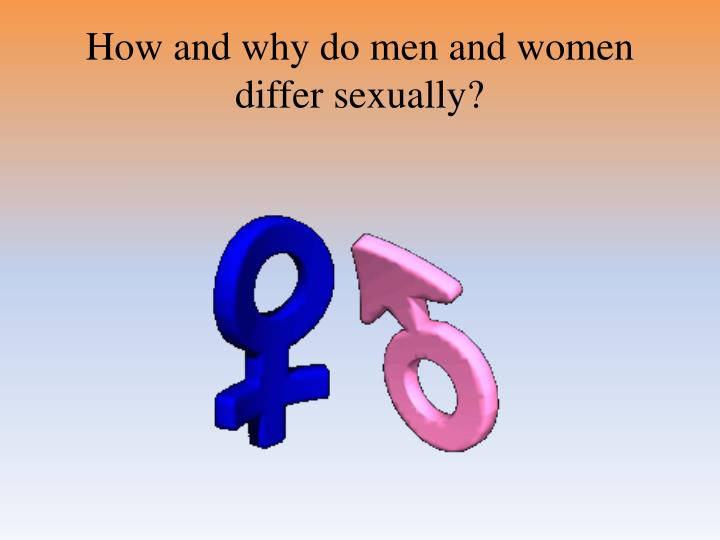 How and why do men and women differ sexually?