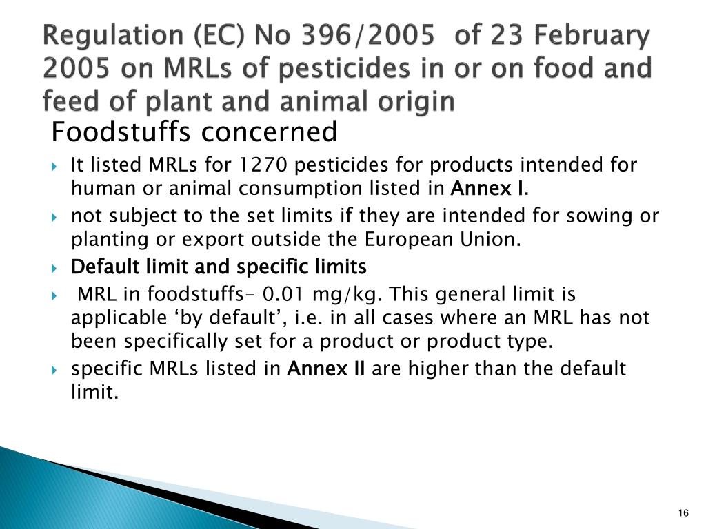 Regulation (EC) No 396/2005  of 23 February 2005 on MRLs of pesticides in or on food and feed of plant and animal origin