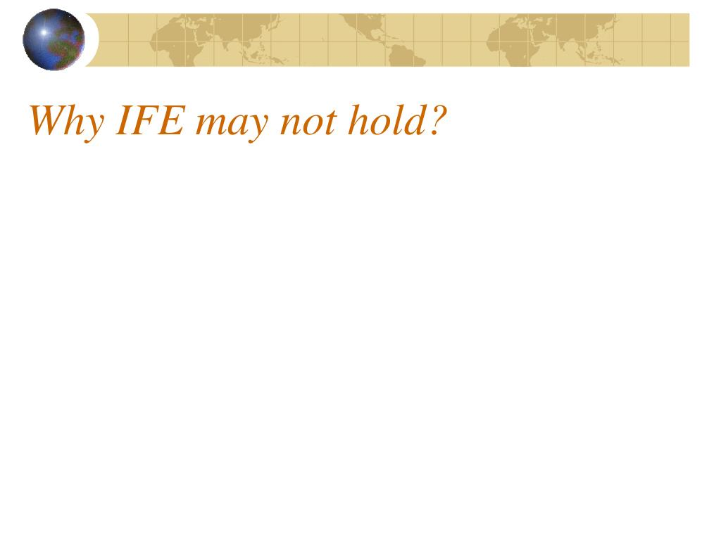 Why IFE may not hold?