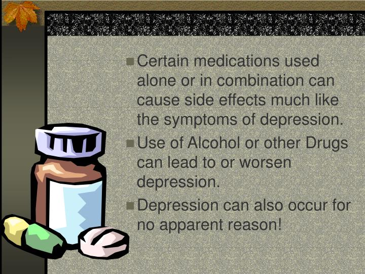 Certain medications used alone or in combination can cause side effects much like the symptoms of depression.