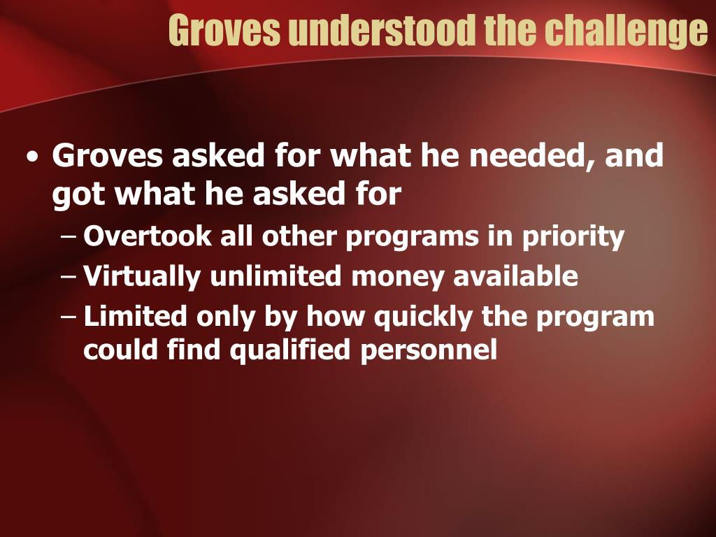 Groves understood the challenge