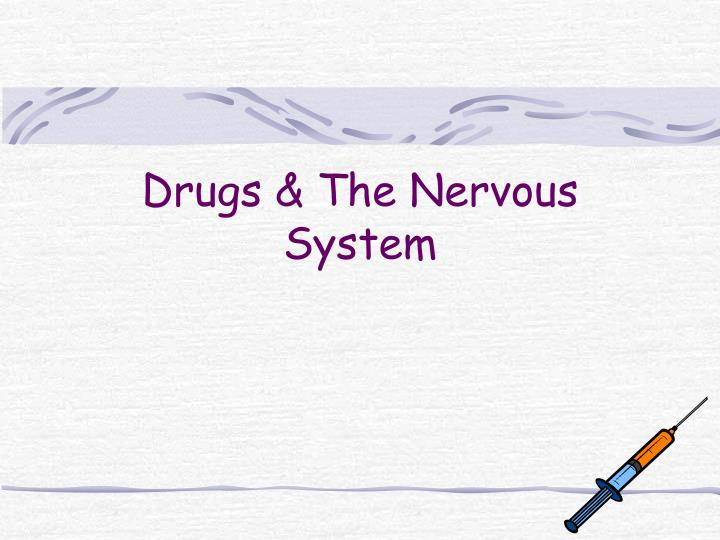 Drugs the nervous system
