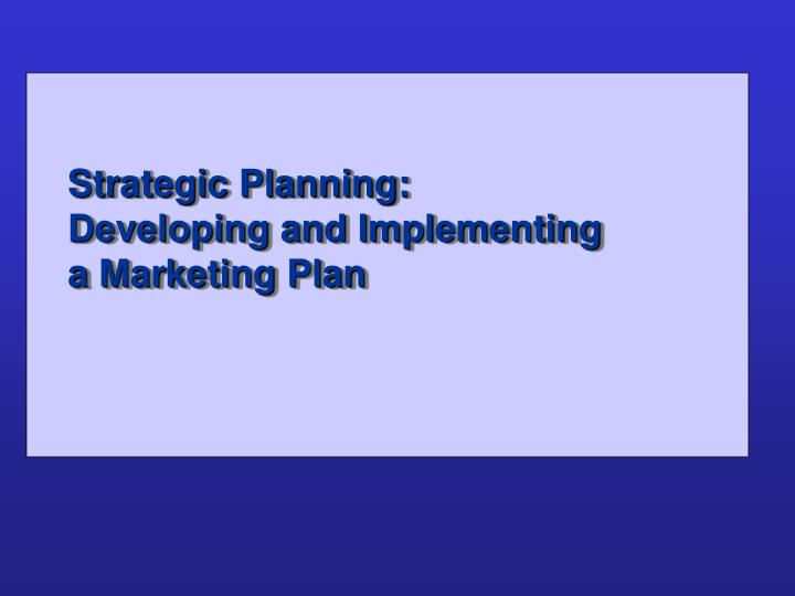Strategic planning developing and implementing a marketing plan l.jpg