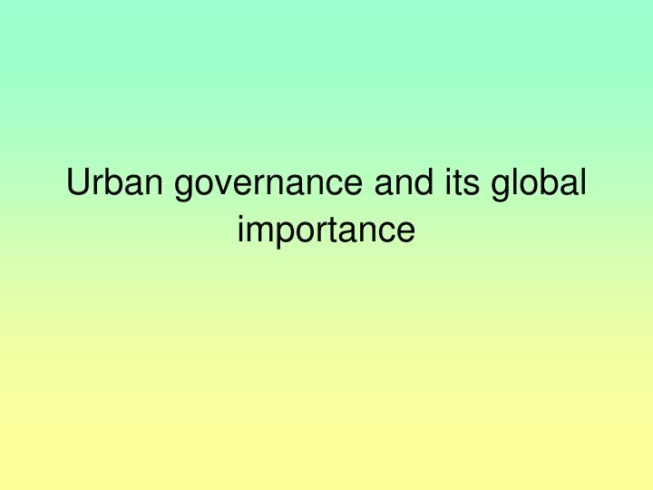 Urban governance and its global importance