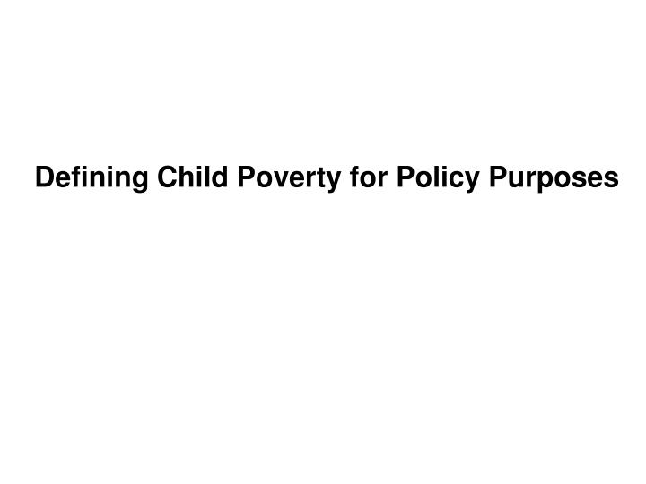 Defining Child Poverty for Policy Purposes
