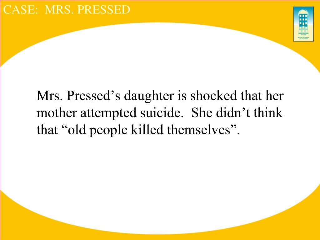 CASE:  MRS. PRESSED