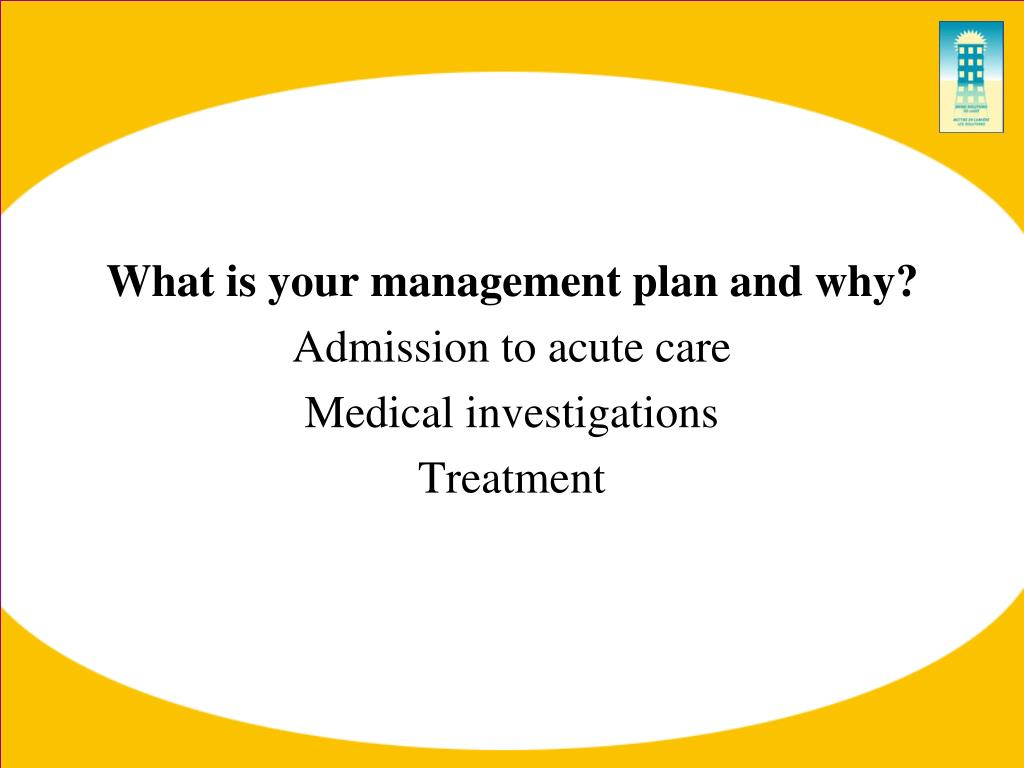 What is your management plan and why?