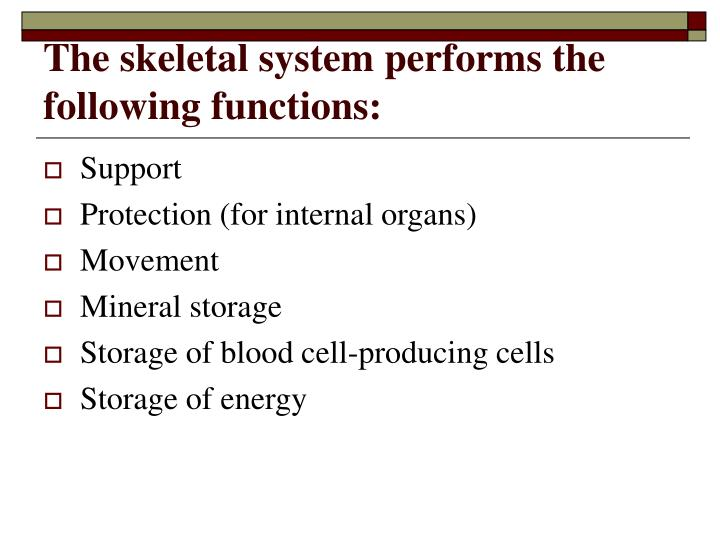 The skeletal system performs the following functions: