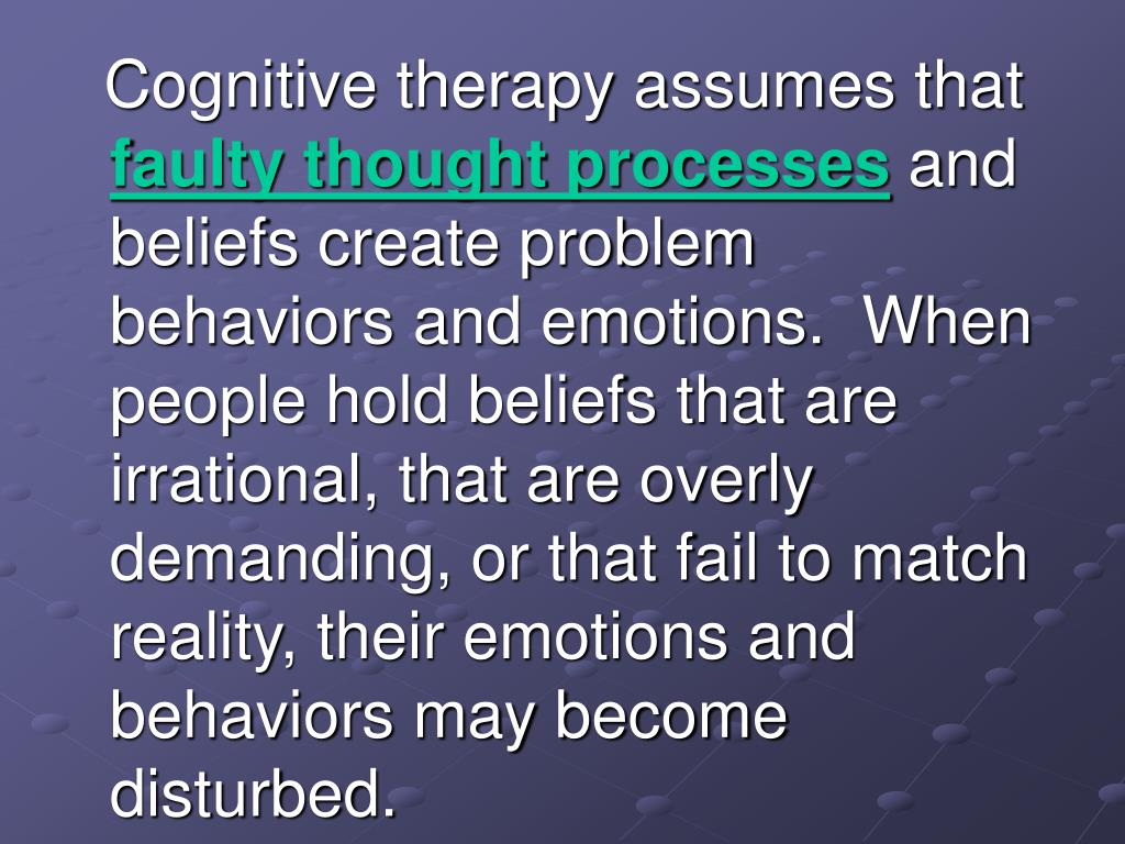 Cognitive therapy assumes that