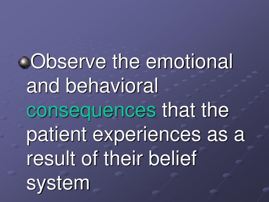 Observe the emotional and behavioral