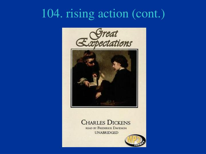 104. rising action (cont.)