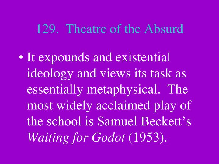 129.  Theatre of the Absurd