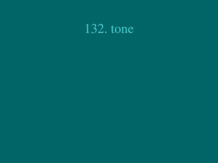 132. tone