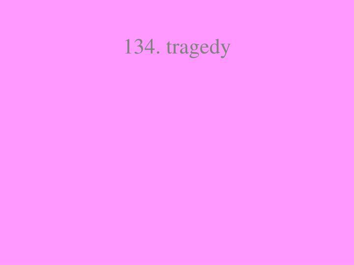 134. tragedy