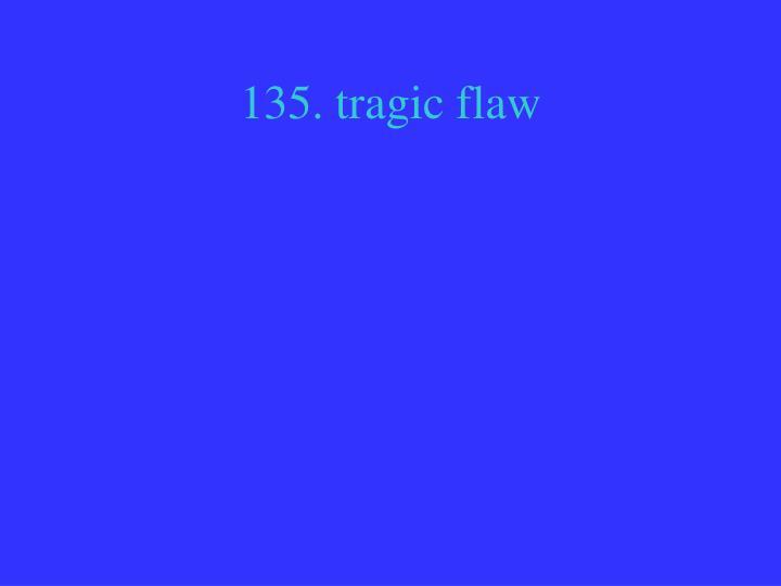 135. tragic flaw