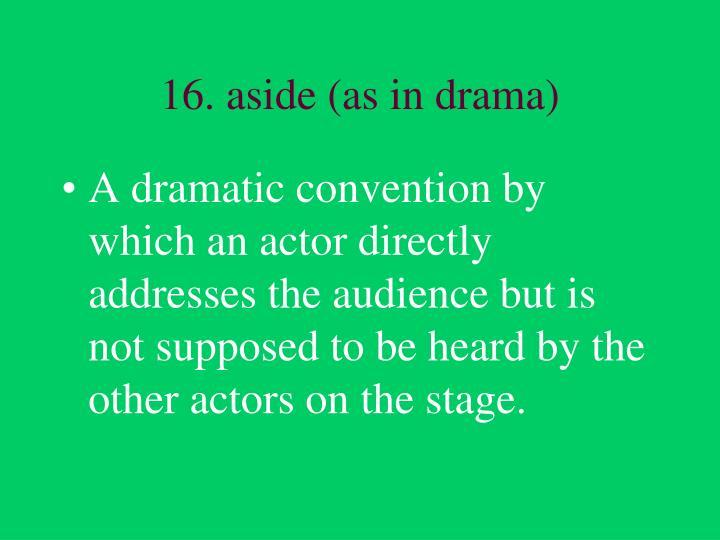 16. aside (as in drama)