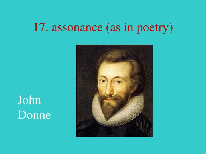 17. assonance (as in poetry)