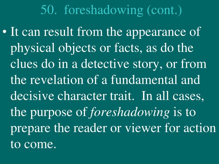 50.  foreshadowing (cont.)
