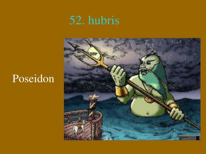 52. hubris
