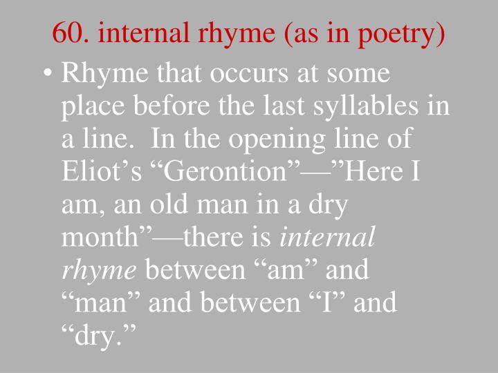 60. internal rhyme (as in poetry)
