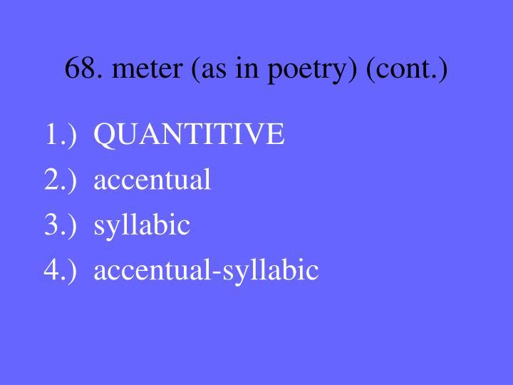 68. meter (as in poetry) (cont.)